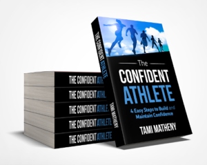 Tami Matheny | The Confident Athlete: 4 Easy Steps to Build & Maintain Confidence
